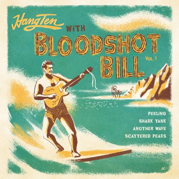 "Bloodshot Bill - Hang Ten with Bloodshot Bill - 7"""